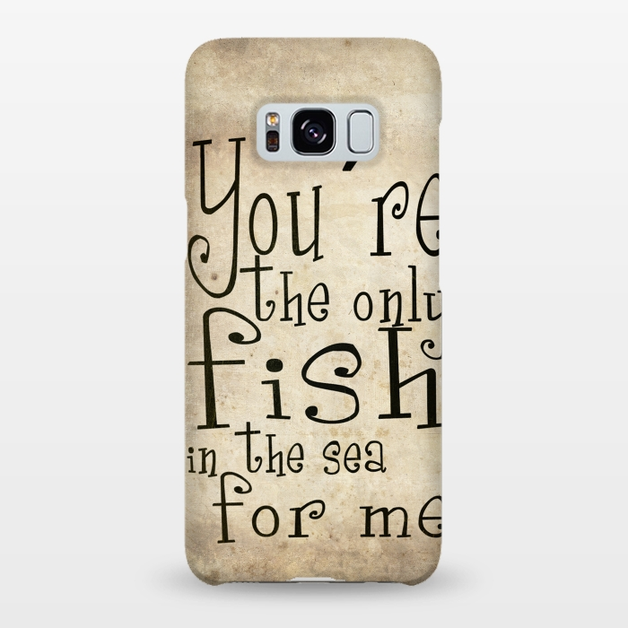 You´re the only fish in the sea
