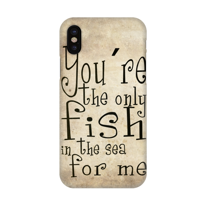 You're the only fish in the sea