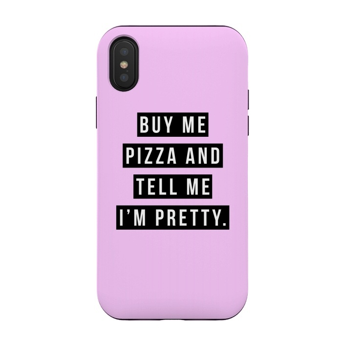 Buy me pizza and tell me I'm pretty