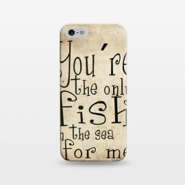 iPhone 5/5E/5s  You're the only fish in the sea by Nicklas Gustafsson (fish,love,typography,romance,cute,sweet)