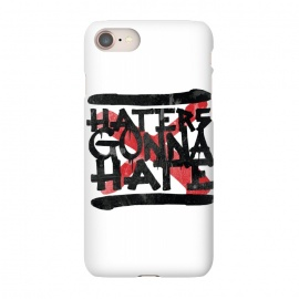 iPhone 7 SlimFit Haters gonna Hate by Rui Faria (haters,haters gonna hate,type,typography)