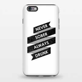 iPhone 6/6s plus  Never Sober Always Drunk by Rui Faria
