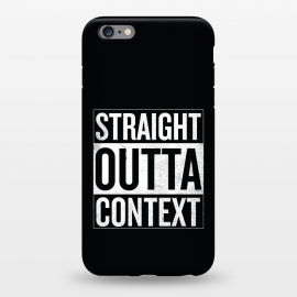iPhone 6/6s plus StrongFit Straight Outta Context by Shadyjibes (straight outta compton,pop culture,parody,movies,hip-hop,music,rap,funny,context)
