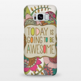 Galaxy S8+  Today is going to be awesome by Valentina Harper