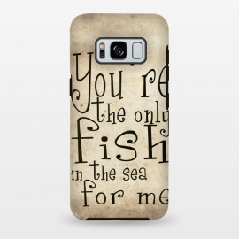 Galaxy S8+  You're the only fish in the sea by Nicklas Gustafsson (fish,love,typography,romance,cute,sweet)