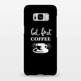 Galaxy S8+  But first Coffee by MUKTA LATA BARUA (coffee,motivation,black,monday)