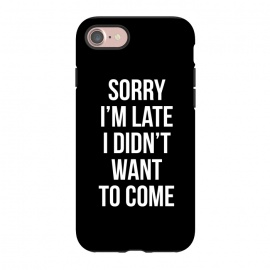 iPhone 8/7  Sorry I'm late I didn't want to come by Mitxel Gonzalez (soory,Im late,funny,quotes)
