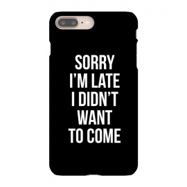 iPhone 8/7 plus  Sorry I'm late I didn't want to come by Mitxel Gonzalez (soory,Im late,funny,quotes)