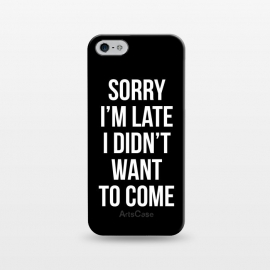 iPhone 5/5E/5s  Sorry I'm late I didn't want to come by  (soory,Im late,funny,quotes)