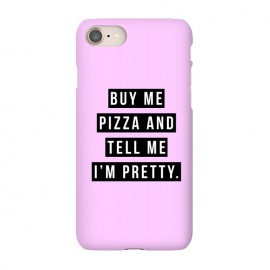 iPhone 8/7  Buy me pizza and tell me I'm pretty by Mitxel Gonzalez (pizza,buy me pizza and tell me Im pretty,cute girl,fashion,trend,funny quotes,pizza lovers,love at first bite,pizza quotes,pretty,trendy)