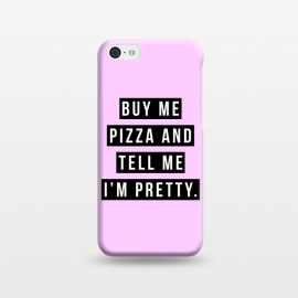 iPhone 5C  Buy me pizza and tell me I'm pretty by Mitxel Gonzalez (pizza,buy me pizza and tell me Im pretty,cute girl,fashion,trend,funny quotes,pizza lovers,love at first bite,pizza quotes,pretty,trendy)