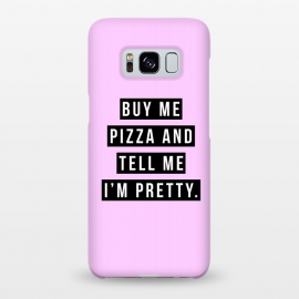 Galaxy S8+  Buy me pizza and tell me I'm pretty by Mitxel Gonzalez (pizza,buy me pizza and tell me Im pretty,cute girl,fashion,trend,funny quotes,pizza lovers,love at first bite,pizza quotes,pretty,trendy)