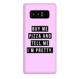 Galaxy Note 8  Buy me pizza and tell me I'm pretty by Mitxel Gonzalez (pizza,buy me pizza and tell me Im pretty,cute girl,fashion,trend,funny quotes,pizza lovers,love at first bite,pizza quotes,pretty,trendy)