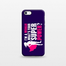 iPhone 5C  I'm a Woman. What's your Super Power? by Mitxel Gonzalez