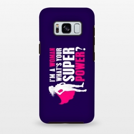 Galaxy S8 plus  I'm a Woman. What's your Super Power? by  (womens power,feminism,feminist,femenine,female,feminism power,girls power,girls can do it,girls,womens,woman power,super power)