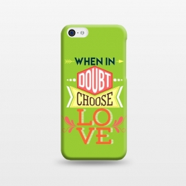 iPhone 5C  Choose Love by Dhruv Narelia
