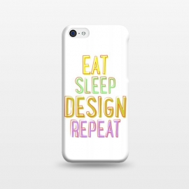 iPhone 5C  Eat Sleep Design Repeat by Dhruv Narelia