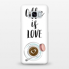 Galaxy S8+  Coffee is love by Martina (love,heart,valentine,valentines day,coffee,drink,stylish ,modern,feminine,cup of coffee,macaron,typography,quote)