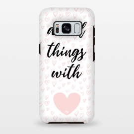 Galaxy S8 plus  Everything with love by  (love,heart,valentine,valentines day,pink,typography,stylish,feminine,quote,pattern)