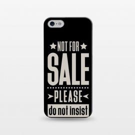 iPhone 5/5E/5s  Not for sale! II  by Dellán (sale,salesman,money,bussine,business,inspirational quote,pride,disnity,funny quote,black,tipography)
