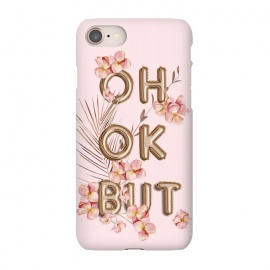 iPhone 8/7  OH OK BUT- Fun Shiny Rose Gold Girly Flower Typography  by Utart