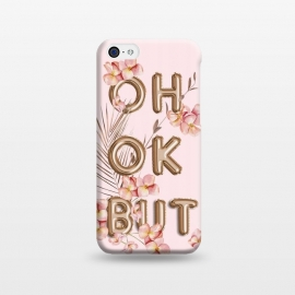 iPhone 5C  OH OK BUT- Fun Shiny Rose Gold Girly Flower Typography  by Utart