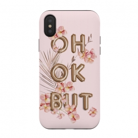 iPhone Xs / X  OH OK BUT- Fun Shiny Rose Gold Girly Flower Typography  by Utart (trendy, girly, metal, gatsby, chic, elegant, feminine, luxury, fashion, glitter, glamour, utart, yellow, gold, golden, Rosegold, rose gold, flower, floral, typography, quote, oh ok but, text, words, fun, funny, humor, ballon, palm, leaves, leaf, flowers,aloha,summer )