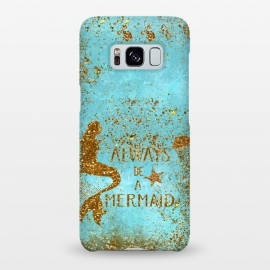 Galaxy S8+  Always be a Mermaid - Teal and Gold Glitter Typography by Utart