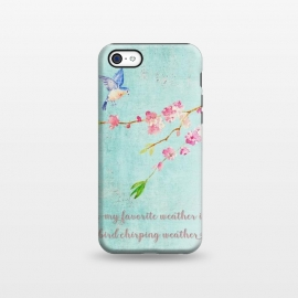 iPhone 5C  My Favourite Weather is Bird Chirping Weather by Utart