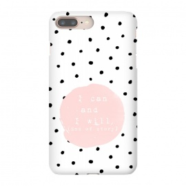 iPhone 8/7 plus  I can and I will - End of Story  - on Polka Dots by Utart