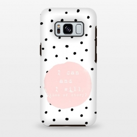 Galaxy S8+  I can and I will - End of Story  - on Polka Dots by Utart