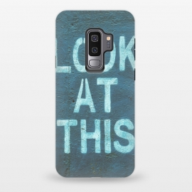 Galaxy S9 plus  Look At This Teal Urban Art by  (grunge, urban, cool, distressed, edgy, street art, painting, paint, colorful, vandalism, art, text, tags, words, spray paint, independent, underground, trendy, unique, stencil, look, this, fashionable, gift, funny, teal, blue, green, turquoise)