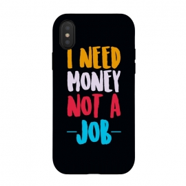 iPhone Xs / X  i need money not a job by