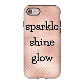 iPhone 8/7  Sparkle Shine Glow by Martina (sparkle,glow,shine,rose gold,for her,typography,modern,words,quote,empowering,feminine,elegant,stylish)