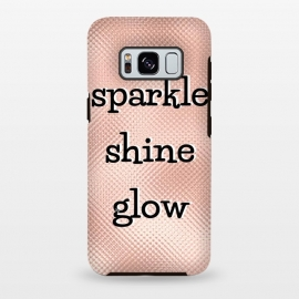 Galaxy S8+  Sparkle Shine Glow by Martina (sparkle,glow,shine,rose gold,for her,typography,modern,words,quote,empowering,feminine,elegant,stylish)