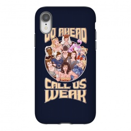 iPhone Xr  CALL US WEAK by SKULLPY (SKULLPY,EMPOWERMENT,STRONG WOMEN,WONDER WOMAN,LARA CROFT,SAMUS ARAN, METROID,NINTENDO,VIDEOGAMES,COMICS,CHUNLI,STREET FIGHTER,SAILOR MOON,MANGA, ANIME,WOMEN,STORM,XMEN,PINK RANGER,POWER RANGERS,REI,REY,STARWARS,SHERA,SHE-RA,SHE RA,MONONOKE,GHIBLI,IMPERATOR FURIOSA, FURIOSA,MADMAX)