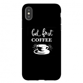 iPhone Xs Max  But first Coffee by MUKTA LATA BARUA (coffee,motivation,black,monday)