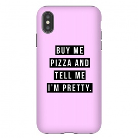 iPhone Xs Max  Buy me pizza and tell me I'm pretty by Mitxel Gonzalez (pizza,buy me pizza and tell me Im pretty,cute girl,fashion,trend,funny quotes,pizza lovers,love at first bite,pizza quotes,pretty,trendy)