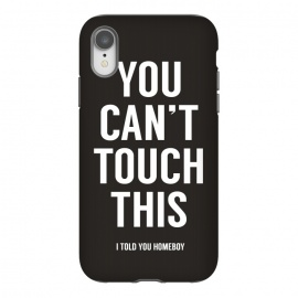 iPhone Xr  You can't touch this by  ()