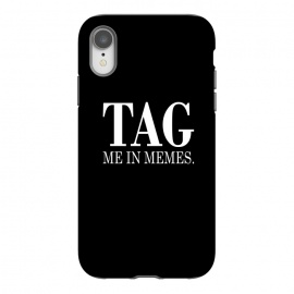 iPhone Xr  Tag me in memes by