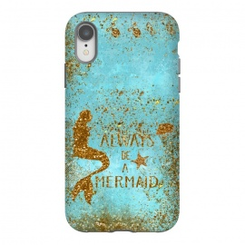 iPhone Xr  Always be a Mermaid - Teal and Gold Glitter Typography by Utart