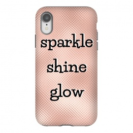 iPhone Xr  Sparkle Shine Glow by Martina (sparkle,glow,shine,rose gold,for her,typography,modern,words,quote,empowering,feminine,elegant,stylish)