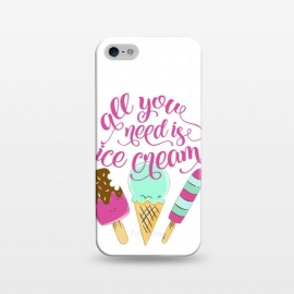 iPhone 5/5E/5s  All You Need is Ice Cream by allgirls