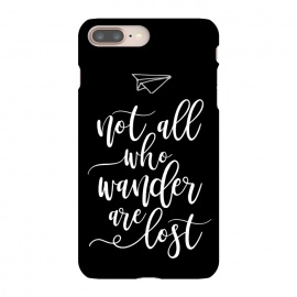 iPhone 8/7 plus  Not all who wanders are lost by  (not all who wanders are lost, travel,adventure,illutration,paper plane,calligraphy,script,modern,black and white,chic)