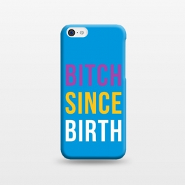 iPhone 5C  Bitch Since Birth by Dhruv Narelia