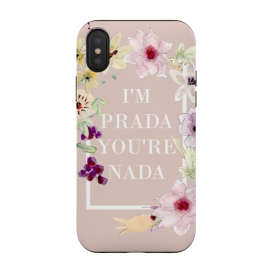 iPhone Xs / X  Iam prada youre nada -floral by