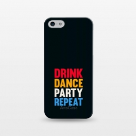 iPhone 5/5E/5s  drink dance party repeat by