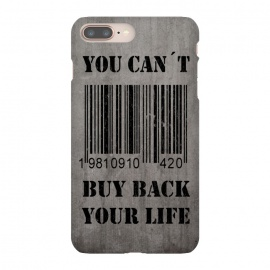iPhone 8/7 plus  You can't buy back your life by Nicklas Gustafsson (life,quote,stencil,graffiti,barcode,concrete,capitalism,happiness)
