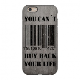 iPhone 6/6s  You can't buy back your life by Nicklas Gustafsson (life,quote,stencil,graffiti,barcode,concrete,capitalism,happiness)