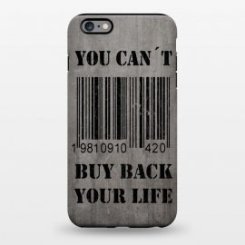 iPhone 6/6s plus  You can't buy back your life by Nicklas Gustafsson (life,quote,stencil,graffiti,barcode,concrete,capitalism,happiness)